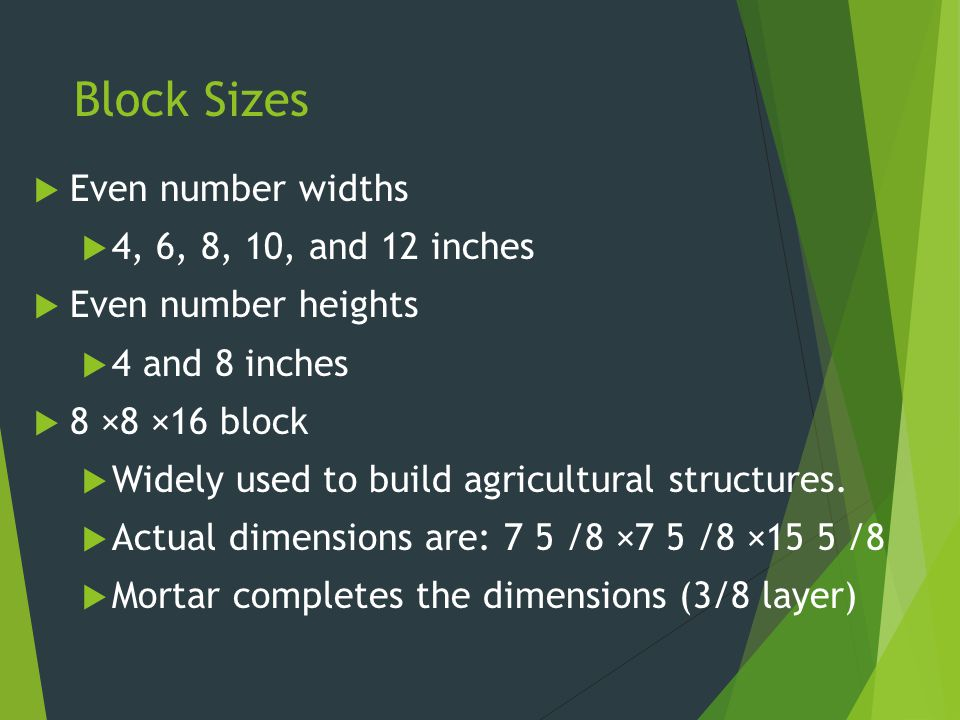 Block Sizes  When the standard 3/8 mortar joint is added, the block with one mortar joint is 8 inches high and 16 inches long.