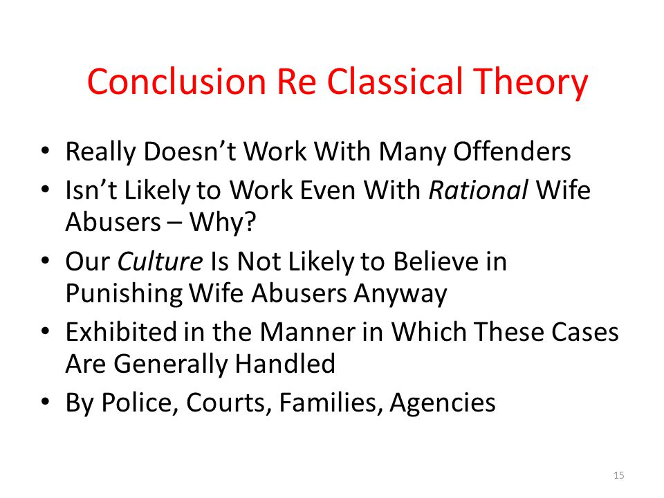 Conclusion Re Classical Theory Really Doesn't Work With Many Offenders Isn't Likely to Work Even With Rational Wife Abusers – Why.