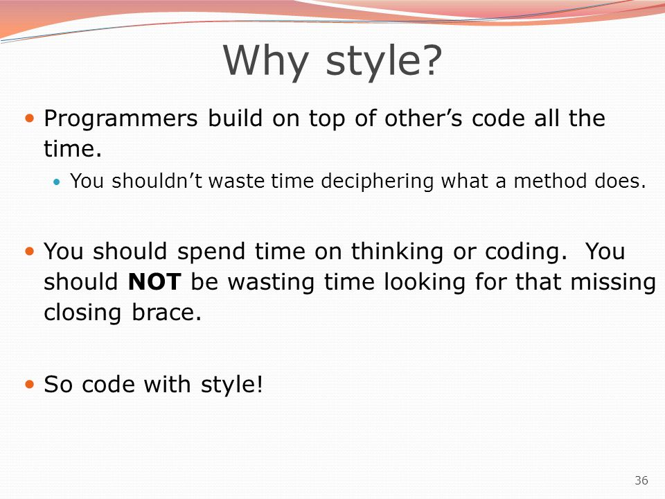 36 Why style. Programmers build on top of other's code all the time.