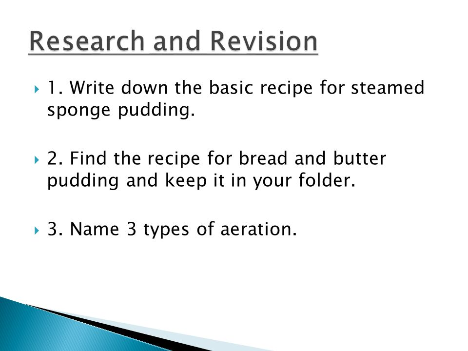  1. Write down the basic recipe for steamed sponge pudding.