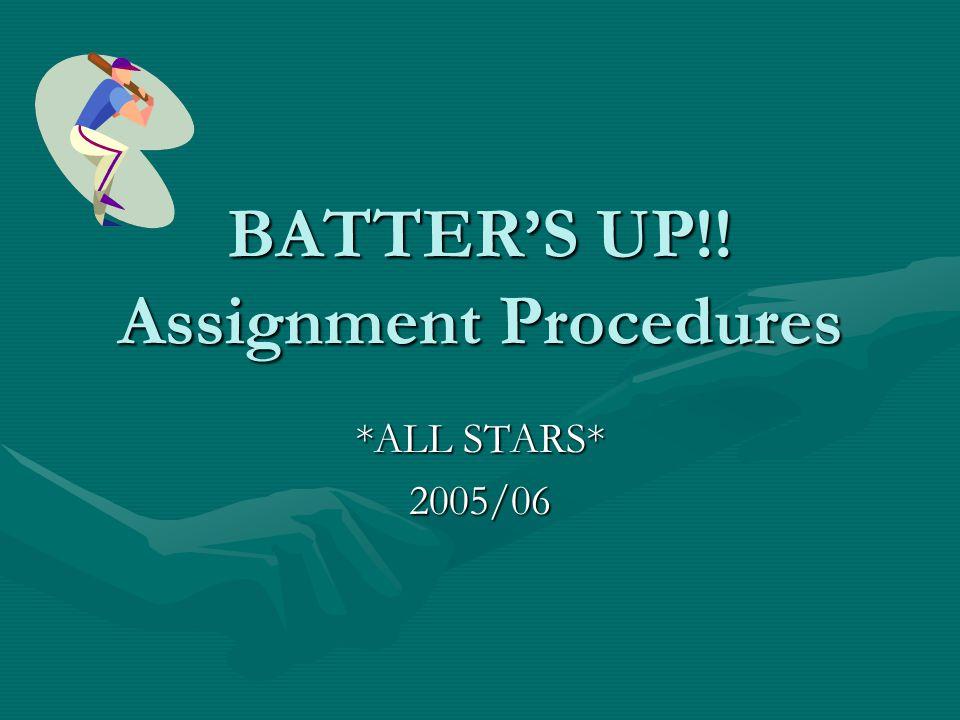 BATTER'S UP!! Assignment Procedures *ALL STARS* 2005/06