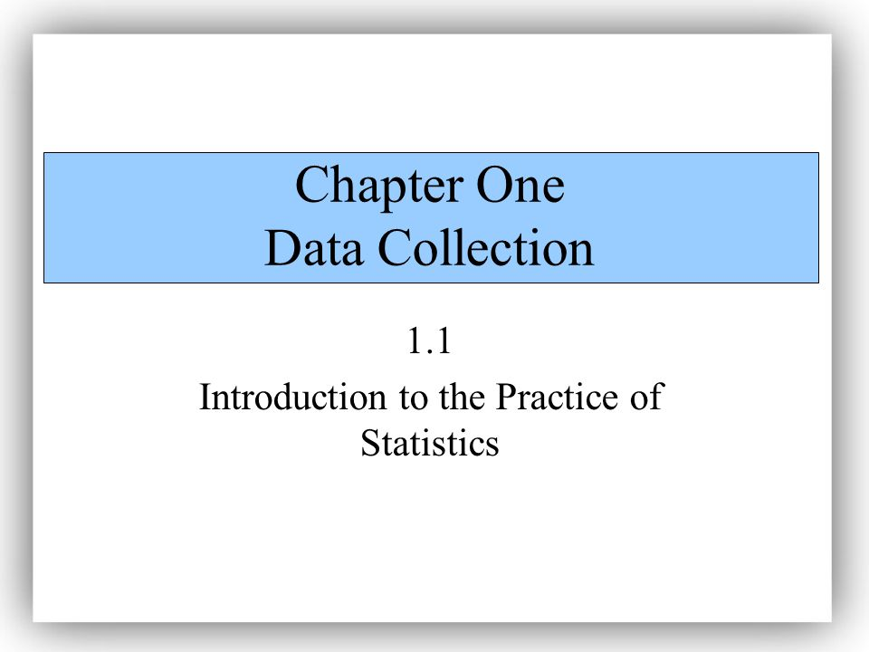 Chapter One Data Collection 1.1 Introduction to the Practice of Statistics