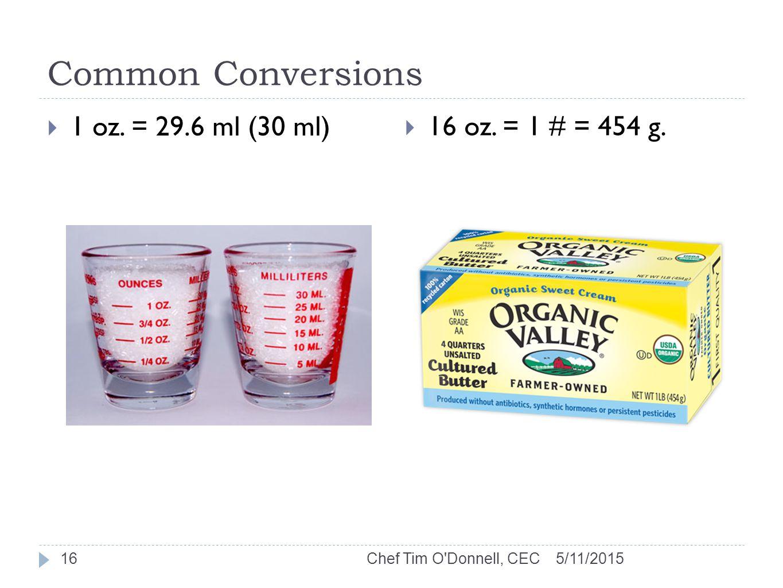 Common Conversions  1 oz.= 29.6 ml (30 ml)  16 oz.