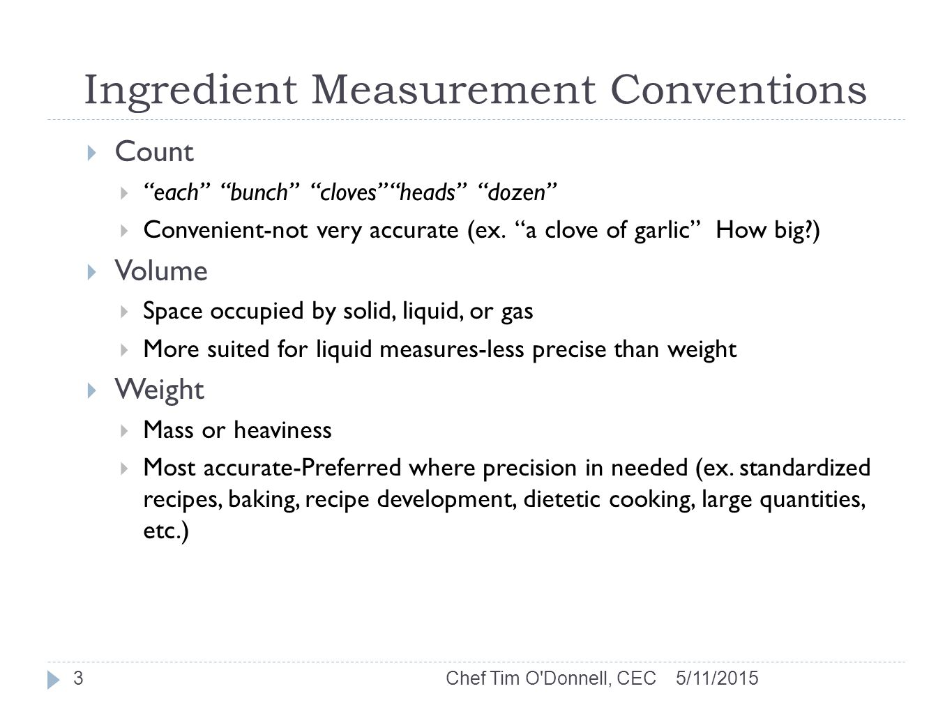 Ingredient Measurement Conventions  Count  each bunch cloves heads dozen  Convenient-not very accurate (ex.