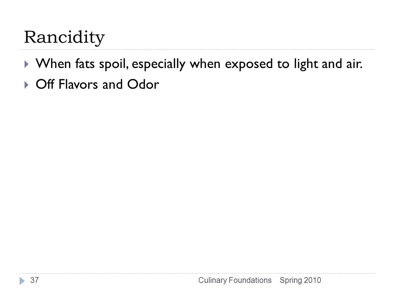 Rancidity  When fats spoil, especially when exposed to light and air.