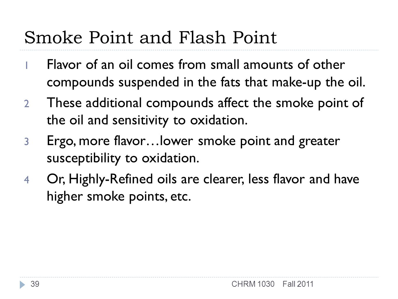 Smoke Point and Flash Point 1 Flavor of an oil comes from small amounts of other compounds suspended in the fats that make-up the oil.