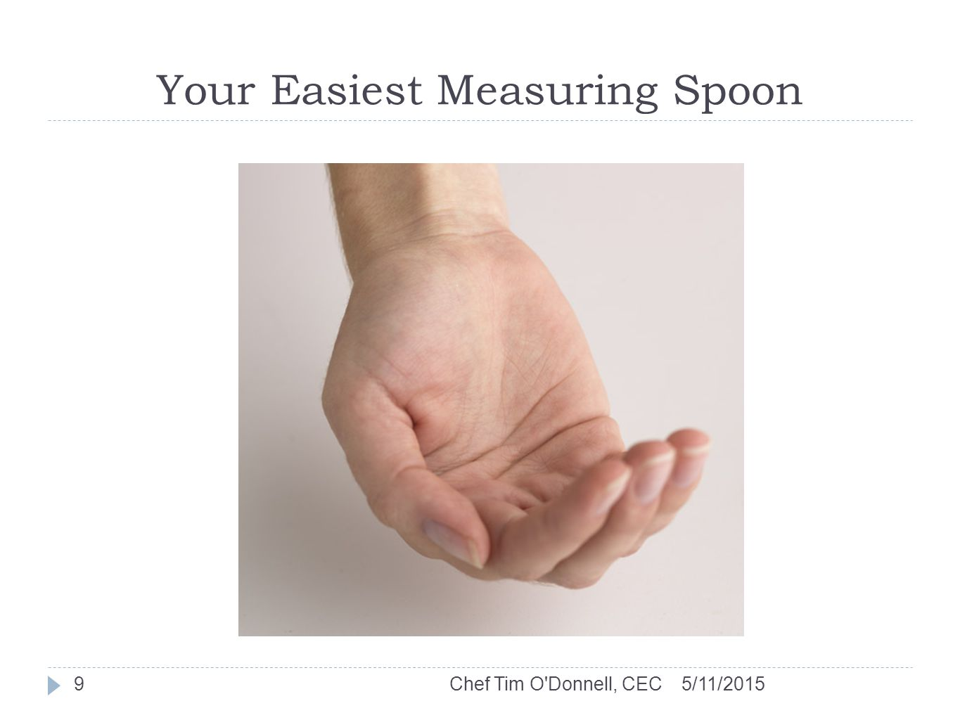 Your Easiest Measuring Spoon 5/11/2015Chef Tim O Donnell, CEC9