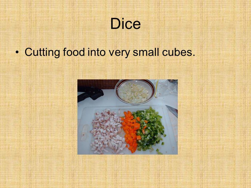 Dice Cutting food into very small cubes.