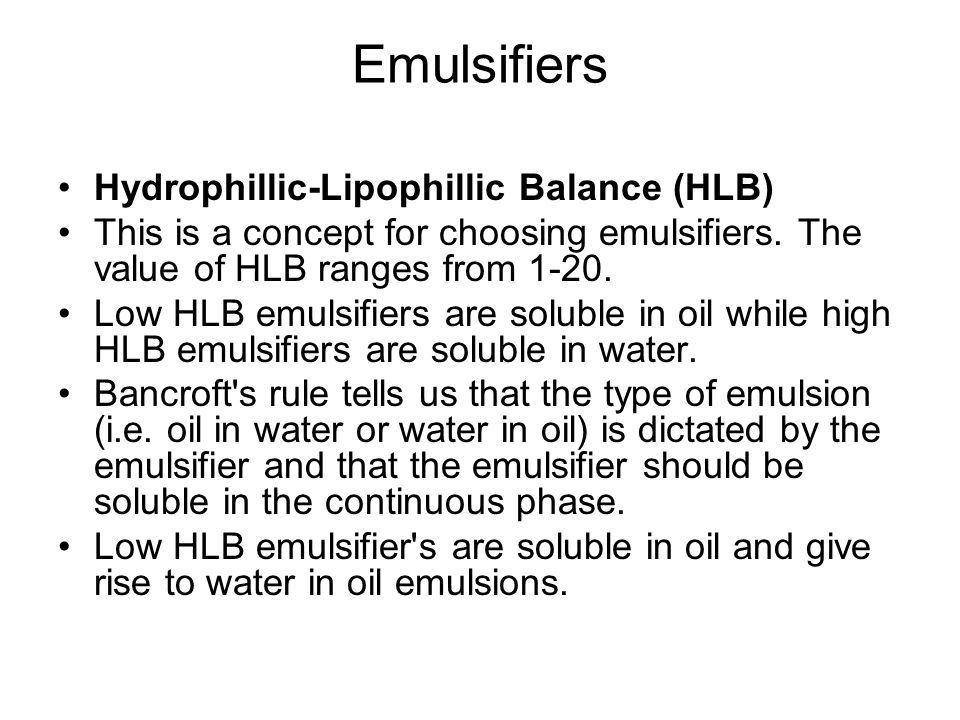 Emulsifiers Hydrophillic-Lipophillic Balance (HLB) This is a concept for choosing emulsifiers.