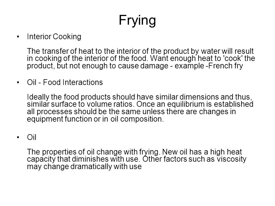 Frying Interior Cooking The transfer of heat to the interior of the product by water will result in cooking of the interior of the food.
