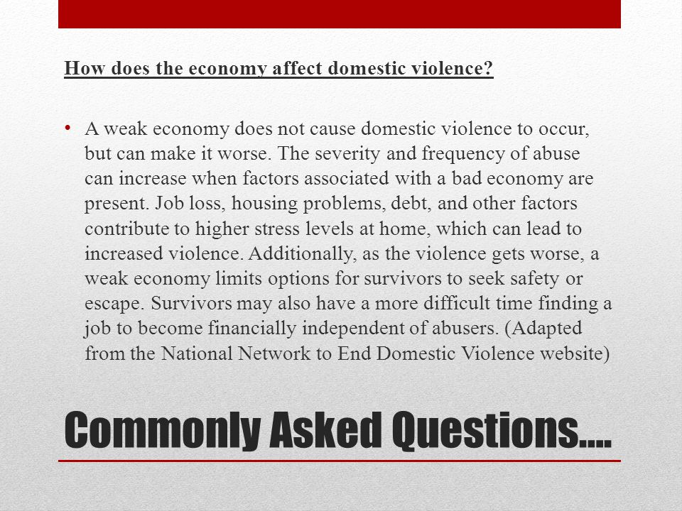 Commonly Asked Questions…. How does the economy affect domestic violence.