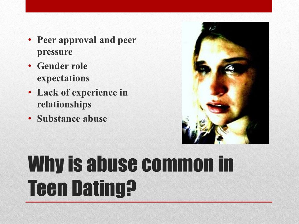 Why is abuse common in Teen Dating.