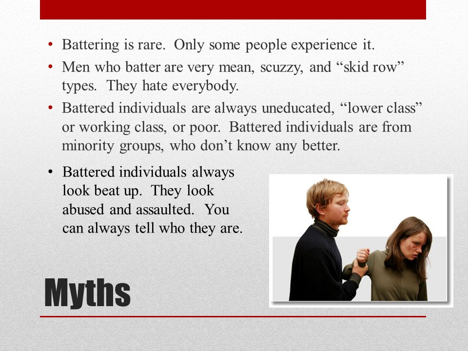 Myths Battering is rare. Only some people experience it.