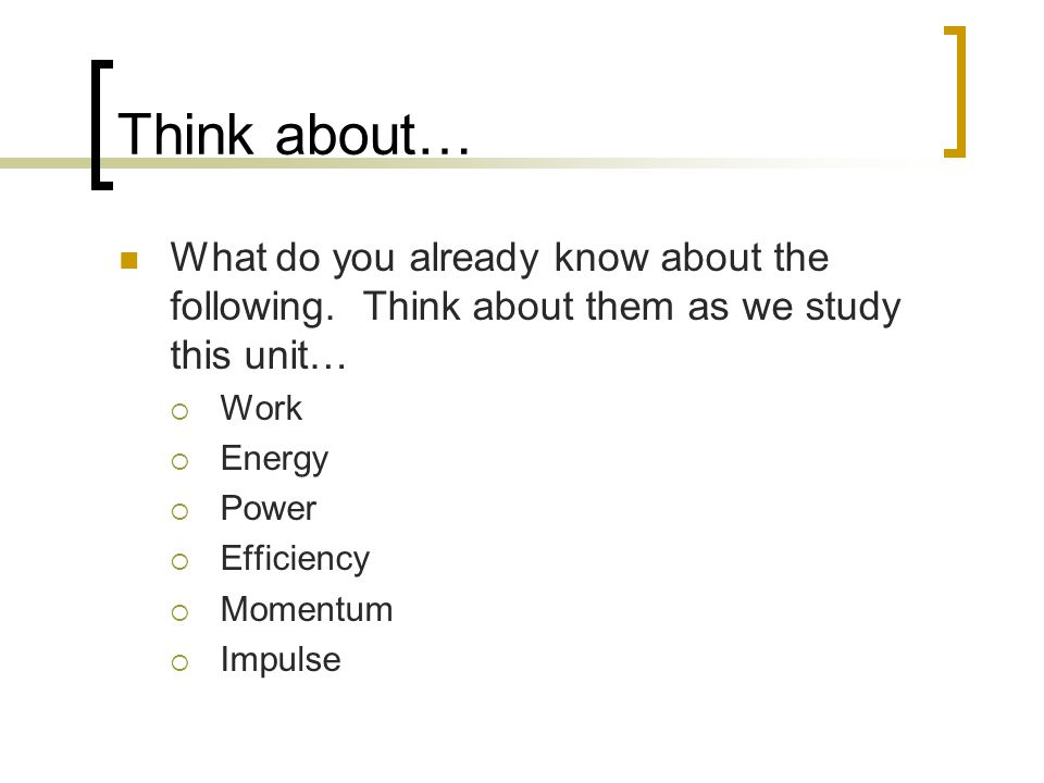 Think about…  Why is energy important. Where does energy come from.