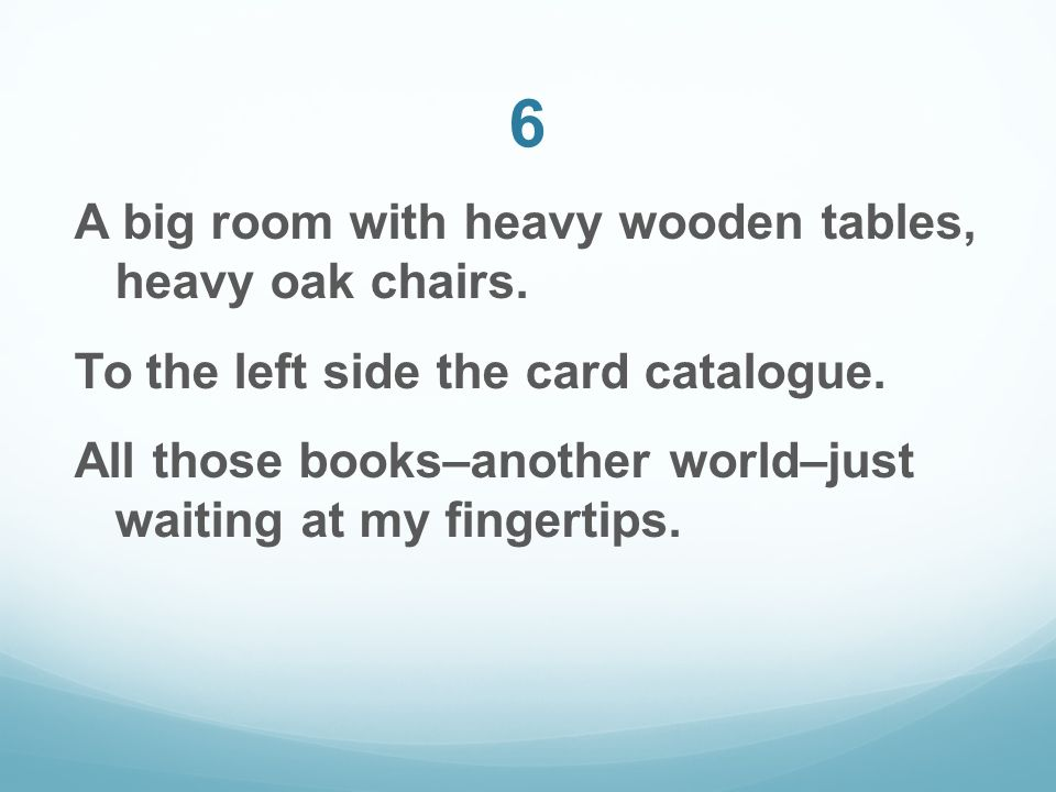 6 A big room with heavy wooden tables, heavy oak chairs.