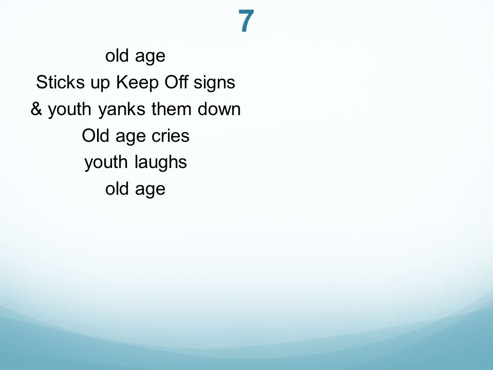 7 old age Sticks up Keep Off signs & youth yanks them down Old age cries youth laughs old age
