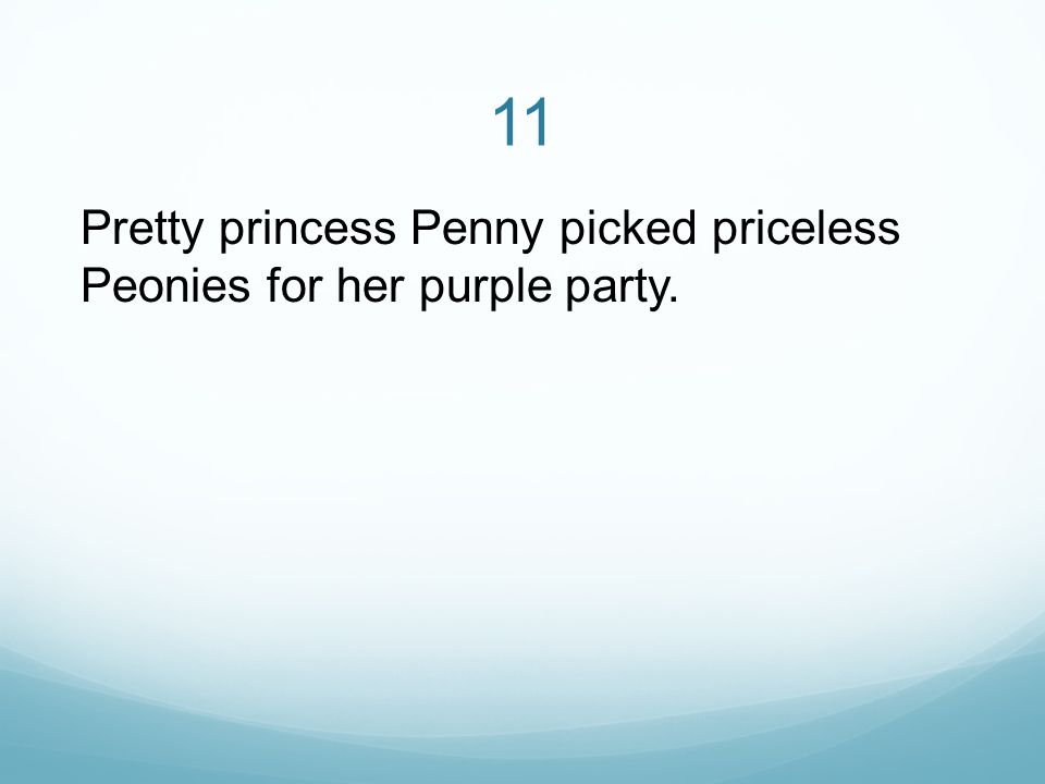 11 Pretty princess Penny picked priceless Peonies for her purple party.