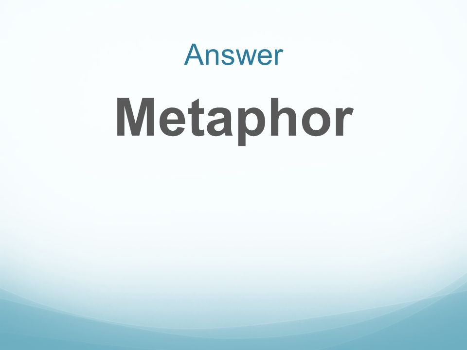 Answer Metaphor