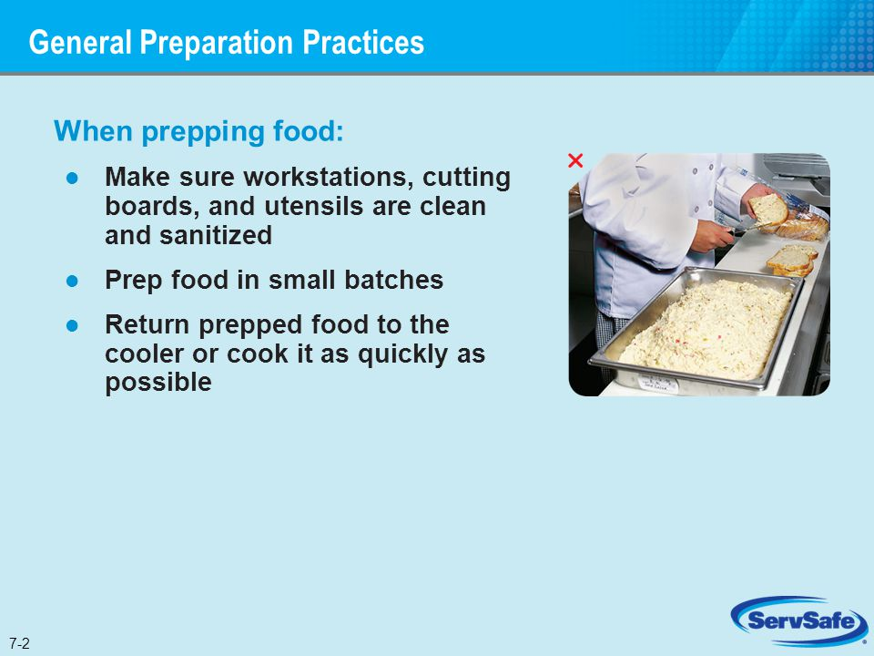 General Preparation Practices When prepping food: Make sure workstations, cutting boards, and utensils are clean and sanitized Prep food in small batc