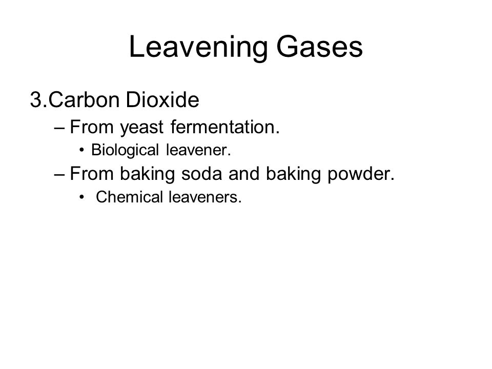 Leavening Gases 3.Carbon Dioxide –From yeast fermentation.