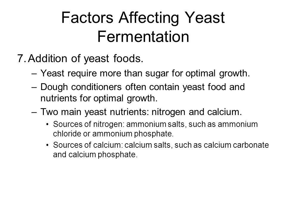 Factors Affecting Yeast Fermentation 7.Addition of yeast foods.