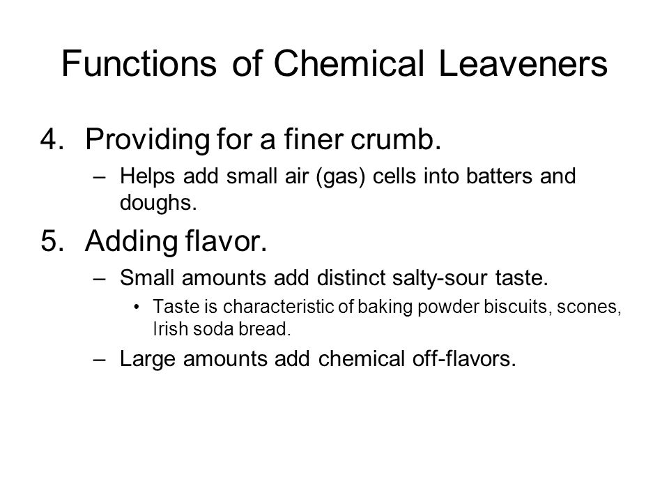 Functions of Chemical Leaveners 4.Providing for a finer crumb.