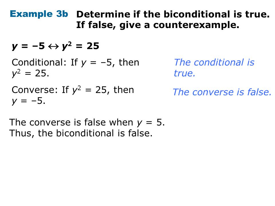 Example 3b y = –5  y 2 = 25 Determine if the biconditional is true.