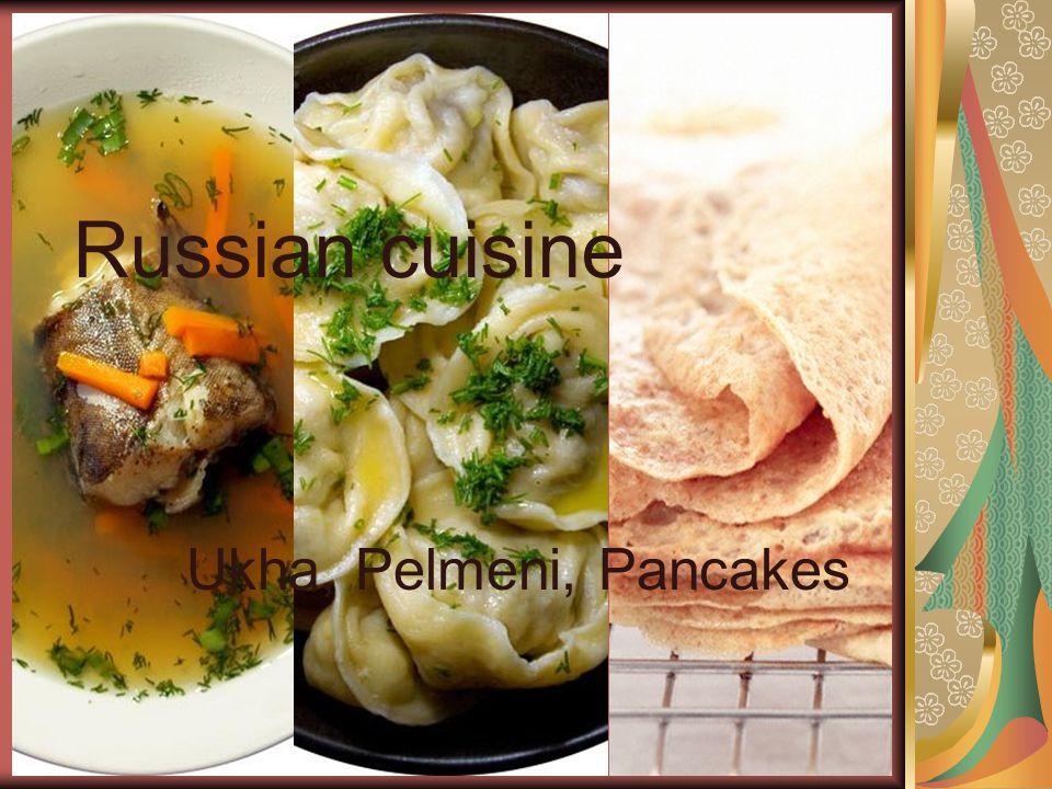 Russian cuisine Ukha, Pelmeni, Pancakes
