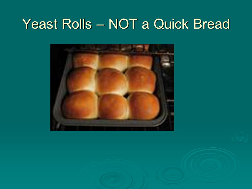 Yeast Rolls – NOT a Quick Bread