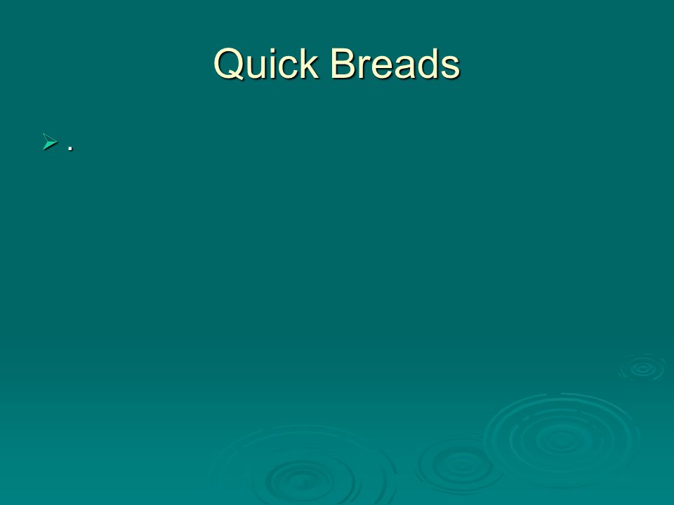 Quick Breads ....