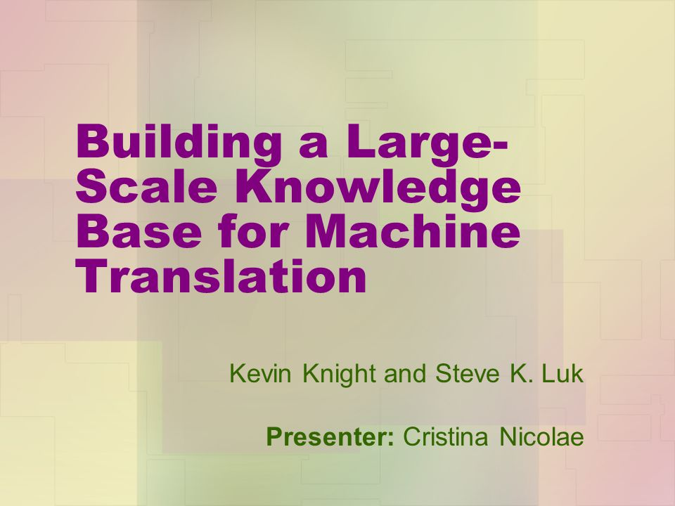 Building a Large- Scale Knowledge Base for Machine Translation Kevin Knight and Steve K. Luk Presenter: Cristina Nicolae