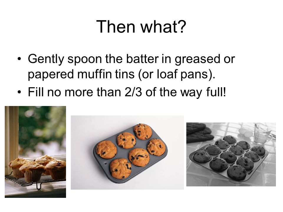 A good muffin… Light, evenly browned crust Rounded, pebbly tops Symmetrical shape Uniform texture