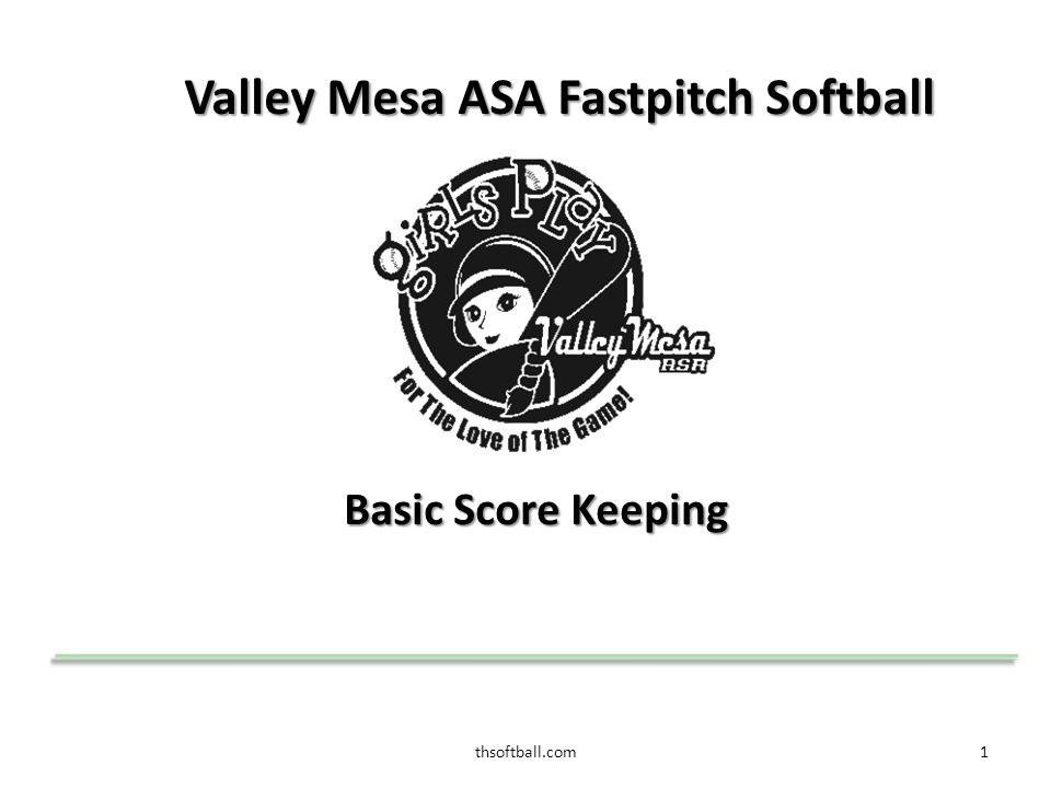 thsoftball.com1 Valley Mesa ASA Fastpitch Softball Basic Score Keeping