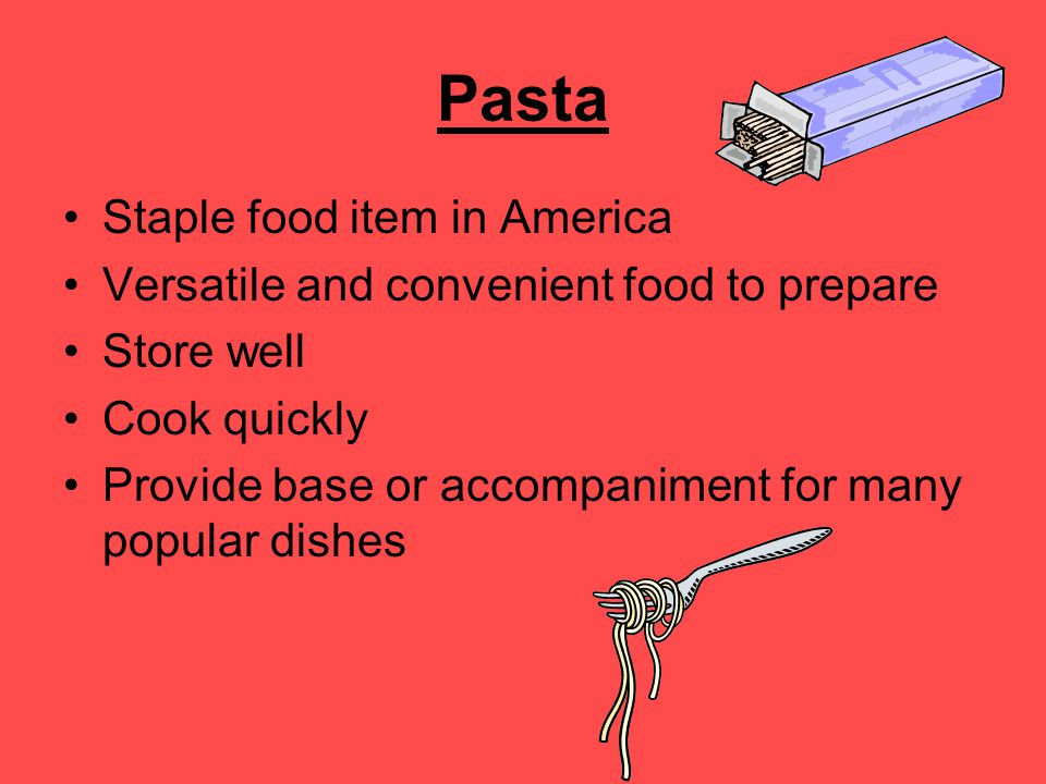Pasta Staple food item in America Versatile and convenient food to prepare Store well Cook quickly Provide base or accompaniment for many popular dish