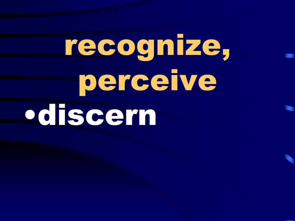 recognize, perceive discern