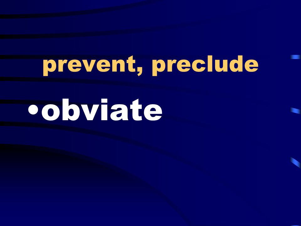 prevent, preclude obviate