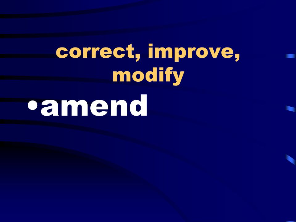 correct, improve, modify amend