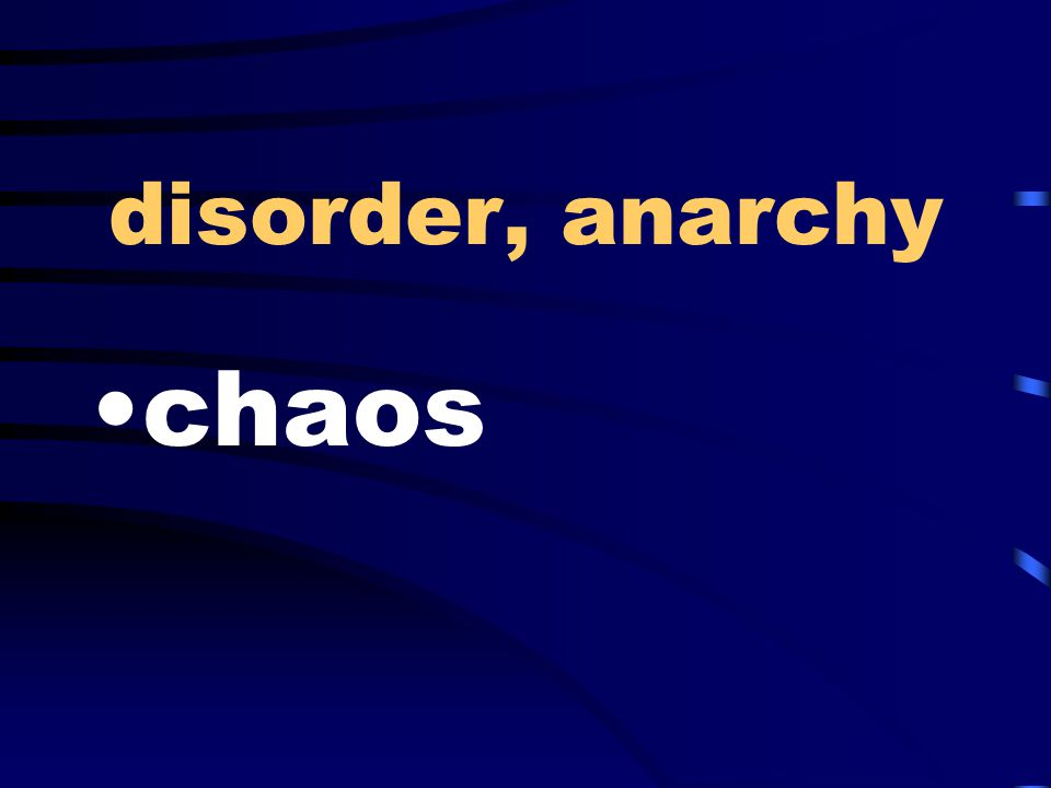 disorder, anarchy chaos