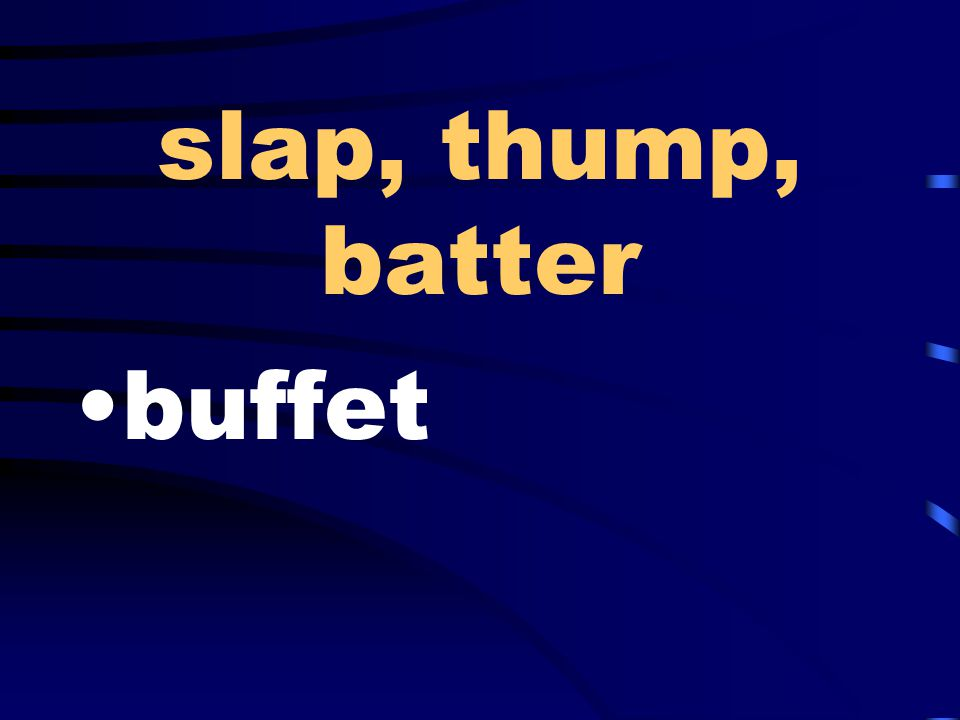 slap, thump, batter buffet