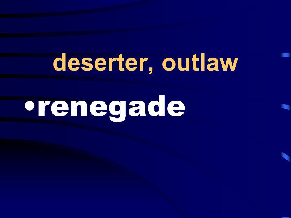 deserter, outlaw renegade