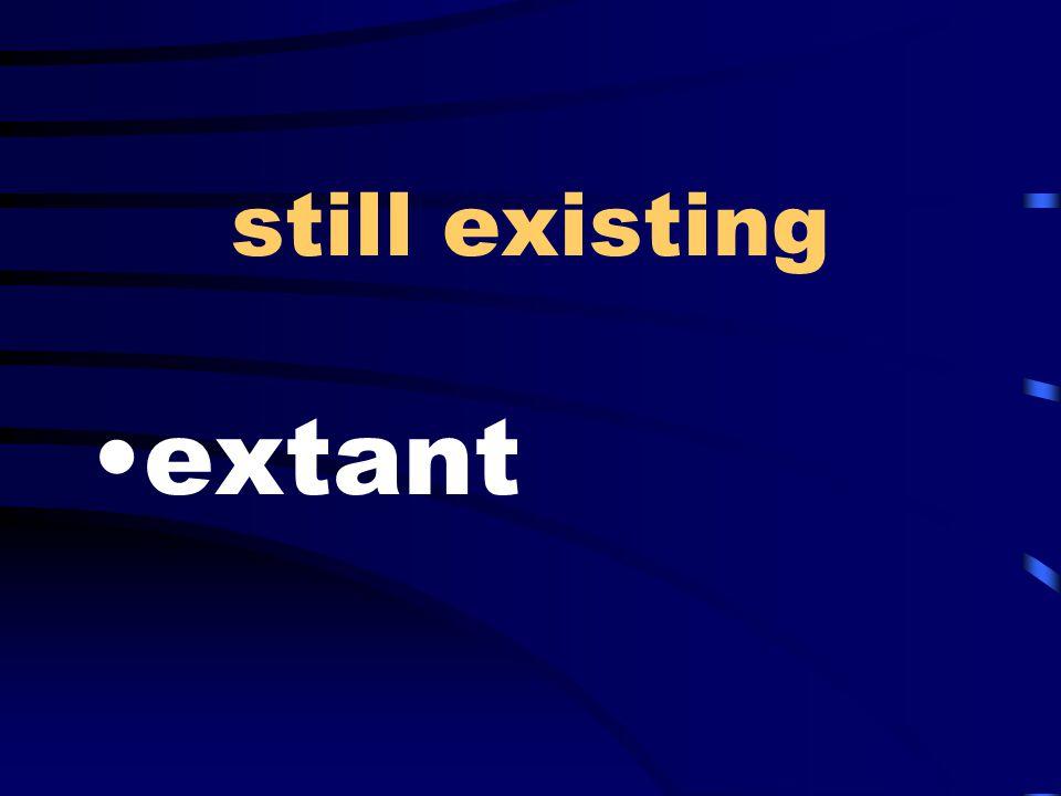 still existing extant