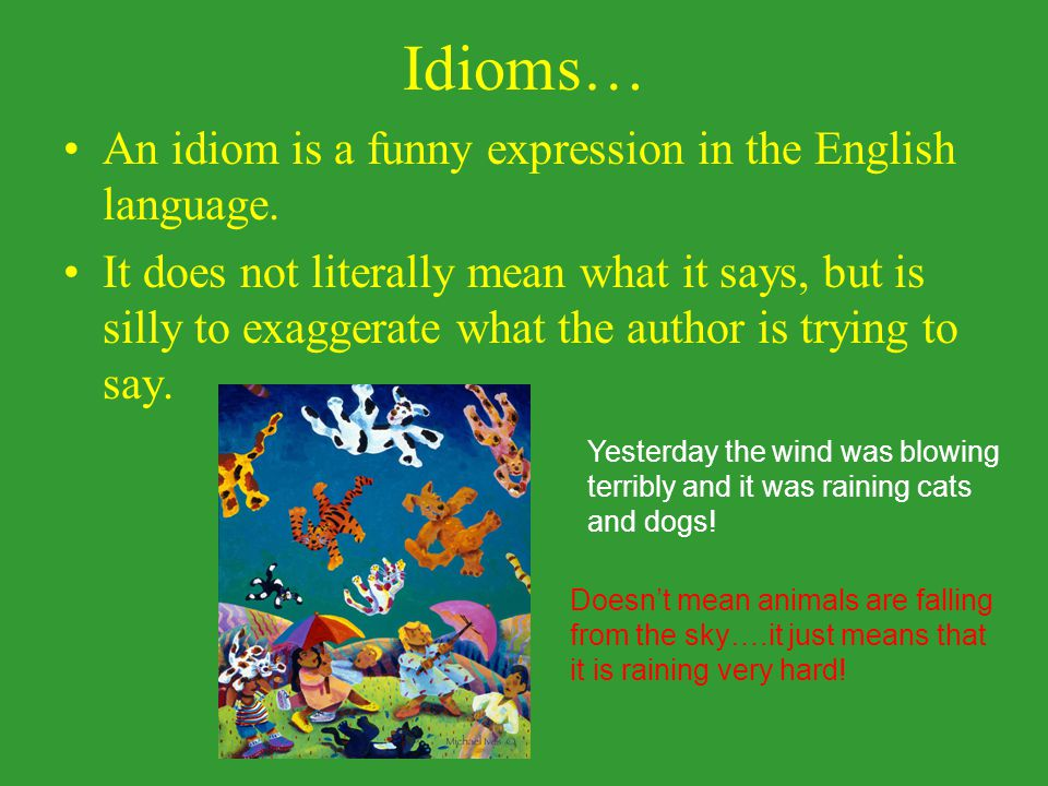 Who you calling stupid? Not idioT….idiom! You really are not very smart, are you?