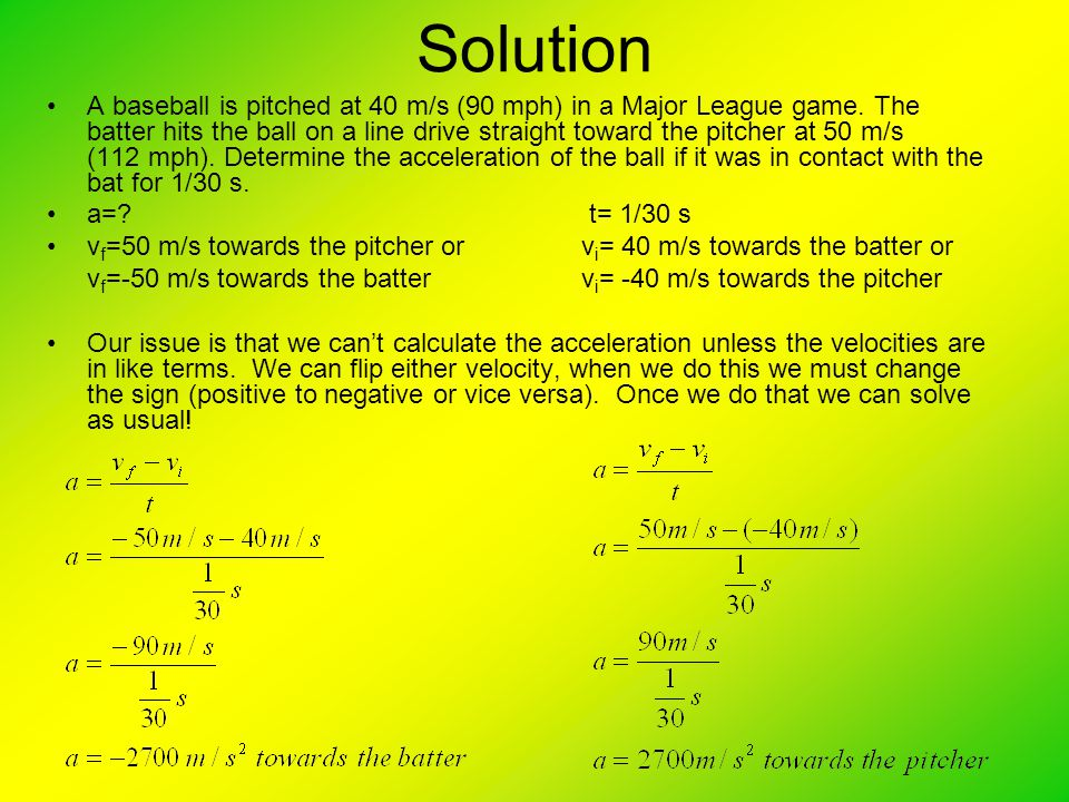 Solution A baseball is pitched at 40 m/s (90 mph) in a Major League game.