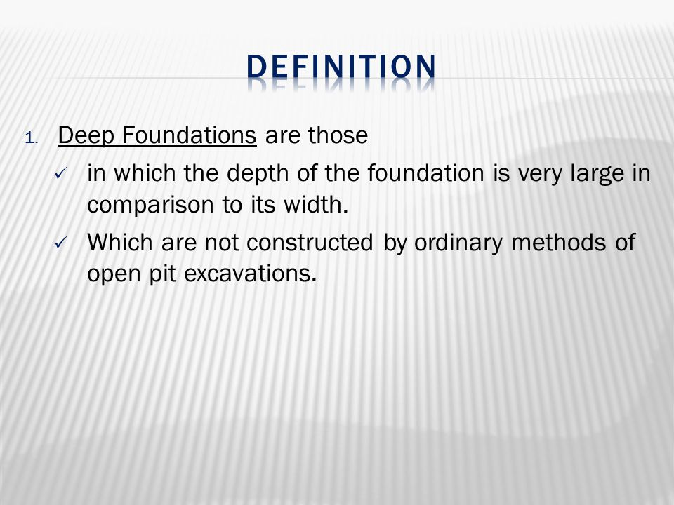 1. Deep Foundations are those in which the depth of the foundation is very large in comparison to its width. Which are not constructed by ordinary met
