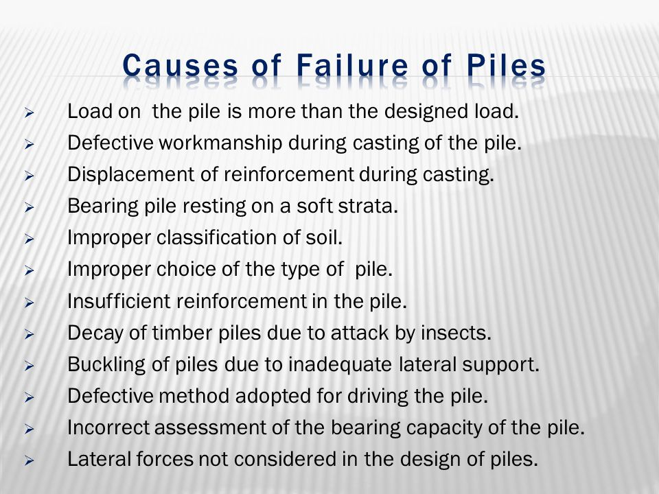  Load on the pile is more than the designed load.  Defective workmanship during casting of the pile.  Displacement of reinforcement during casting.
