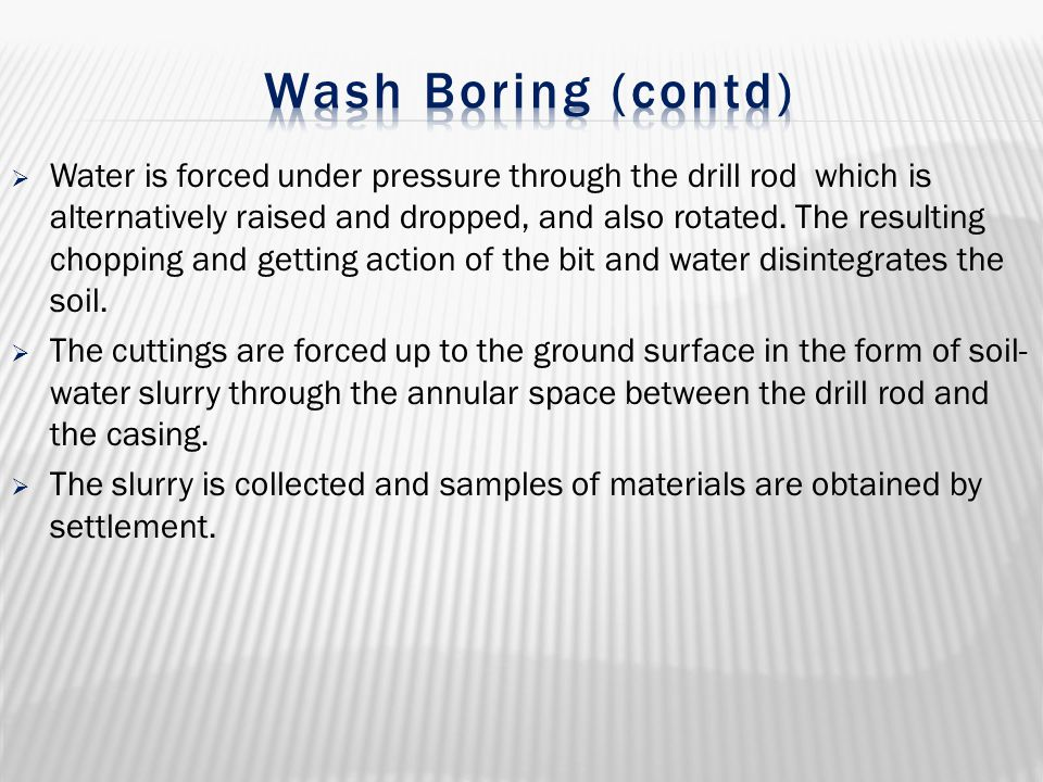  Water is forced under pressure through the drill rod which is alternatively raised and dropped, and also rotated. The resulting chopping and getting