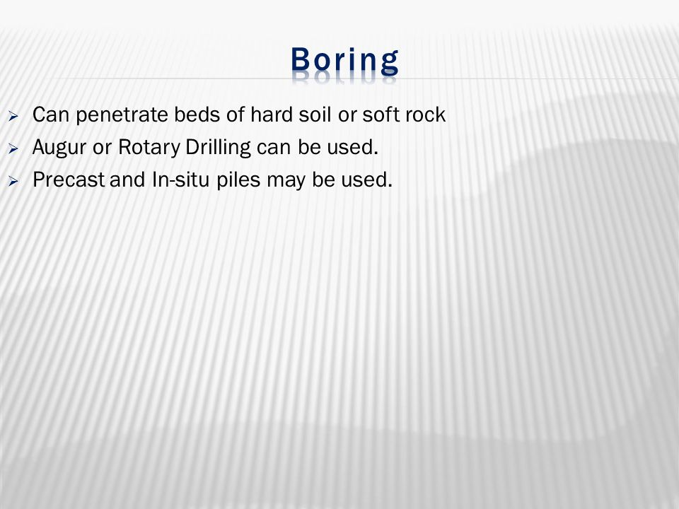  Can penetrate beds of hard soil or soft rock  Augur or Rotary Drilling can be used.  Precast and In-situ piles may be used.