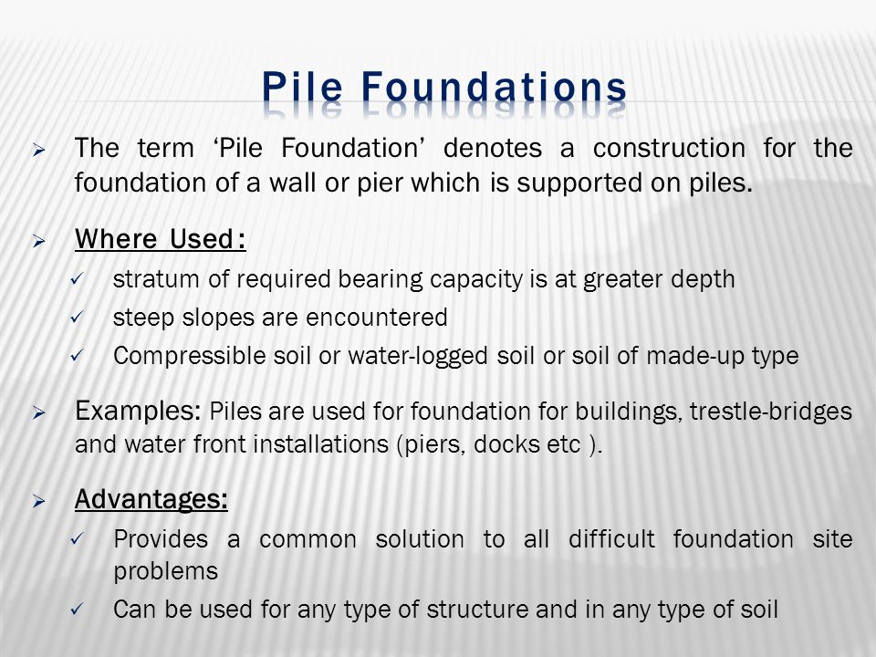 The term 'Pile Foundation' denotes a construction for the foundation of a wall or pier which is supported on piles.  Where Used : stratum of requir