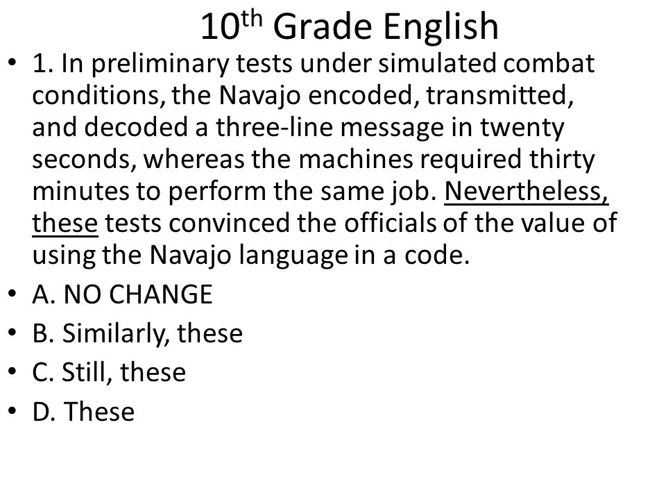 10 th Grade English 1. In preliminary tests under simulated combat conditions, the Navajo encoded, transmitted, and decoded a three-line message in tw