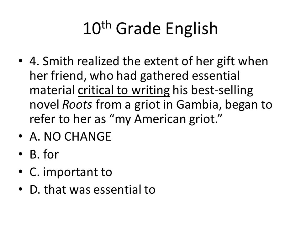 10 th Grade English 4. Smith realized the extent of her gift when her friend, who had gathered essential material critical to writing his best-selling